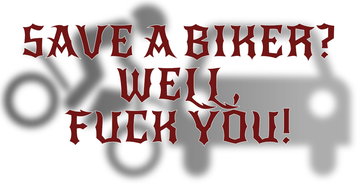 Save a Biker? – Well, fuck you!
